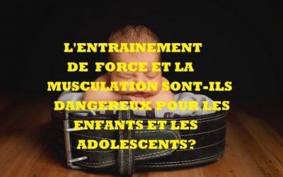 L'entrainement-de-force-et la musculation-sont-il-dangereux-pour-les-enfants-et-les-adolescents